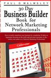 30 Day Business Builder Book for Network Marketing Professionals, Paul Walmsley, 1499127677