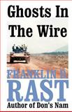 Ghosts in the Wire, Franklin D. Rast, 1581127677