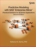 Predictive Modeling with SAS Enterprise Miner : Practical Solutions for Business Applications, Second Edition, Sarma, Kattamuri S., 1607647672