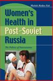 Women's Health in Post-Soviet Russia : The Politics of Intervention, Rivkin-Fish, Michele, 0253217679