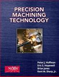 Precision Machining Technology, Peter J. Hoffman, Eric S. Hopewell, Brian Janes, Jr.  Kent M. Sharp, 1435447670