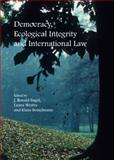 Democracy, Ecological Integrity and International Law, Engel, J. Ronald and Westra, Laura, 1443817678