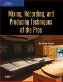 Mixing, Recording, and Producing Techniques of the Pros, Clark, Rick, 1592007678