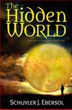 The Hidden World, Schuyler J. Ebersol, 1938467671