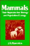 Mammals : Their Reproductive Biology and Population Ecology, Flowerdew, J. R., 0521427673