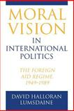 Moral Vision in International Politics - The Foreign Aid Regime, 1949-1989, Lumsdaine, David Halloran, 0691027676
