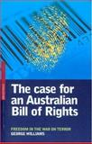 The Case for an Australian Bill of Rights : Freedom in the War on Terror, Williams, George, 0868407674