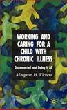 Working and Caring for a Child with Chronic Illness : Disconnected and Doing It All, Vickers, Margaret H., 1403997675