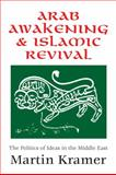 Arab Awakening and Islamic Revival : The Politics of Ideas in the Middle East, Kramer, Martin, 1412807670