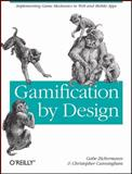 Gamification by Design : Implementing Game Mechanics in Web and Mobile Apps, Zichermann, Gabe and Cunningham, Christopher, 1449397670