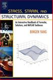 Stress, Strain, and Structural Dynamics : An Interactive Handbook of Formulas, Solutions, and MATLAB Toolboxes, Yang, Bingen, 0127877673