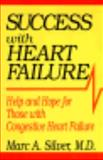 Success with Heart Failure : Help and Hope for Those with Congestive Heart Failure, Silver, Marc A., 0306447673