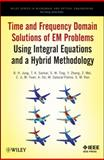 Time and Frequency Domain Solutions of EM Problems : Using Integral Equations and a Hybrid Methodology, Jung, B. H. and Zhang, Y., 0470487674