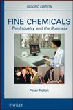 Fine Chemicals : The Industry and the Business, Pollak, Peter, 0470627670