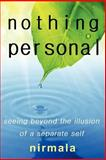Nothing Personal: Seeing Beyond the Illusion of a Separate Self, Nirmala, 0615187676