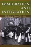 Immigration and Integration : The Irish in Wales, 1798-1922, O'Leary, Paul, 0708317677