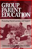 Group Parent Education : Promoting Parent Learning and Support, Campbell, Deborah and Palm, Glen F., 0761927670
