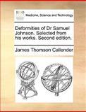 Deformities of Dr Samuel Johnson Selectedfrom His Works, James Thomson Callender, 1140927671