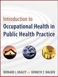 Introduction to Occupational Health in Public Health Practice, Healey, Bernard J. and Walker, Kenneth T., 0470447680