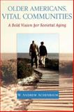 Older Americans, Vital Communities : A Bold Vision for Societal Aging, Achenbaum, W. Andrew, 0801887682