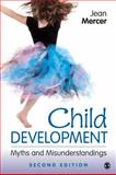 Child Development : Myths and Misunderstandings, Mercer, Jean A., 1452217688