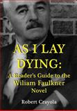 As I Lay Dying: a Reader's Guide to the William Faulkner Novel, Robert Crayola, 149977768X