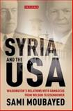 Syria and the USA : Washington's Relations with Damascus from Wilson to Eisenhower, Moubayed, Sami, 1780767684