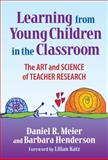 Learning from Young Children in the Classroom, Daniel R. Meier and Barbara Henderson, 0807747688