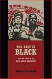 The East Is Black : Cold War China in the Black Radical Imagination, Frazier, Robeson Taj, 0822357682