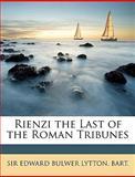 Rienzi the Last of the Roman Tribunes, Edward Bulwer Lytton Bart and Edward Bulwer Lytton. Bart., 1147767688