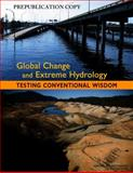 Global Change and Extreme Hydrology : Testing Conventional Wisdom, Committee on Hydrologic Science and National Research Council, 0309217687