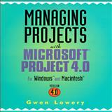 Managing Projects with Microsoft Project : Version 4.0 for Windows and the Macintosh, Lowery, Gwen, 0442017685