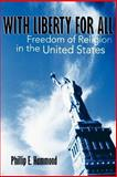 With Liberty for All : Freedom of Religion in the United States, Hammond, Phillip E., 0664257682