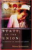 State of the Union : A Century of American Labor, Lichtenstein, Nelson, 0691057680