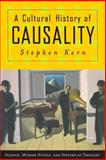 A Cultural History of Causality : Science, Murder Novels, and Systems of Thought, Kern, Stephen, 0691127689