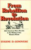 From Rebellion to Revolution : Afro-American Slave Revolts in the Making of the Modern World, Genovese, Eugene D., 0807117684