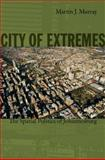 City of Extremes : The Spatial Politics of Johannesburg, Murray, Martin J., 0822347687