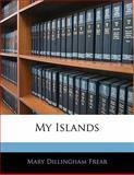 My Islands, Mary Dillingham Frear, 1141647680
