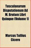 Tusculanarum Disputationum Ad M Brutum Libri Quinque, Marcus Tullius Cicero, 1152087681