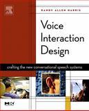 Voice Interaction Design : Crafting the New Conversational Speech Systems, Harris, Randy Allen, 1558607684