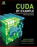 CUDA by Example : An Introduction to General-Purpose GPU Programming, Sanders, Jason and Kandrot, Edward, 0131387685