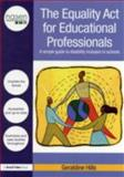 The Equality Act for Educational Professionals : A Simple Guide to Disability Inclusion in Schools, Hills, Geraldine, 0415687683