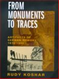 From Monuments to Traces : Artifacts of German Memory 1870-1990, Koshar, Rudy, 0520217683