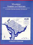 Mapping American History : A Guide for Beginning Students, Danzer, Gerald A., 0673537684