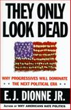 They Only Look Dead, E. J. Dionne, 0684807688