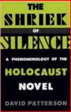 The Shriek of Silence : A Phenomenology of the Holocaust Novel, Patterson, David, 0813117682
