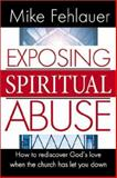 Exposing Spiritual Abuse, Mike Fehlauer, 0884197689