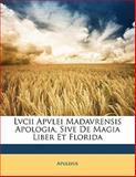 Lvcii Apvlei Madavrensis Apologia, Sive de Magia Liber et Florid, Apuleius, 1148047689