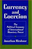 Currency and Coercion : The Political Economy of International Monetary Power, Kirshner, Jonathan, 069103768X