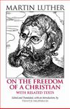On the Freedom of a Christian : With Related Texts, Luther, Martin, 0872207684
